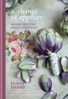 A Change of Appetite - where delicious meets healthy ebook by Diana Henry