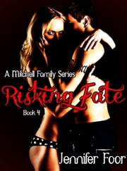 Risking Fate (A Mitchell Family Series) - Mitchell Family ebook by Jennifer Foor