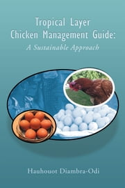 Tropical Layer Chicken Management Guide: A Sustainable Approach ebook by Hauhouot Diambra-Odi