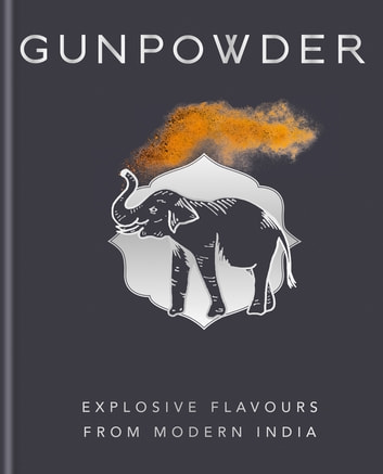 Gunpowder - Explosive flavours from modern India ebook by Devina Seth,Harneet Baweja,Nirmal Save
