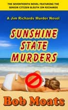 Sunshine State Murders - Jim Richards Murder Novels, #17 ebook by Bob Moats