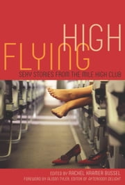 Flying High - Sexy Stories from the Mile High Club ebook by Rachel Kramer Bussel,Alison Tyler