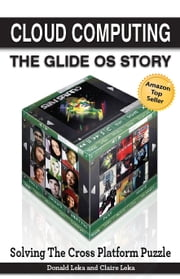 Cloud Computing -- The Glide OS Story - Solving The Cross Platform Puzzle ebook by Donald Leka,Claire Leka