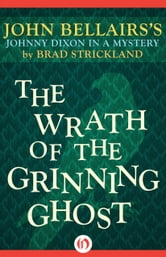 The Wrath of the Grinning Ghost ebook by John Bellairs,Brad Strickland