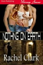 Nothing on Earth ebook by Rachel Clark