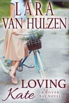 Loving Kate ebook by Lara Van Hulzen