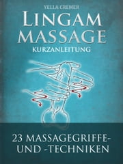 Lingammassage - Eine Kurzanleitung ebook by Yella Cremer