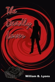 The Deadly Lover ebook by William B. Lyons