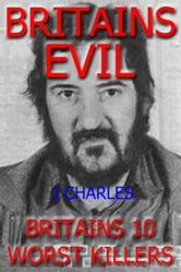 BRITAINS 10 most EVIL KILLERS ebook by John Charles