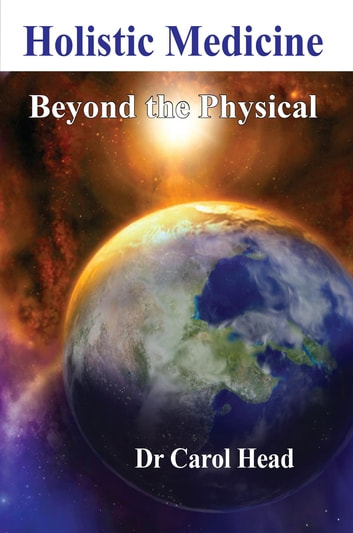 Holistic Medicine - Beyond the Physical ebook by Carol Head