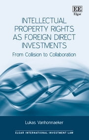 Intellectual Property Rights as Foreign Direct Investments - From Collision to Collaboration ebook by Lukas Vanhonnaeker