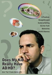 Does My Kid Really Have AD/HD? - A Practical, Straightforward Guide to Sorting Out the Truth Behind the AD/HD Dilemma ebook by Kim 'Tip' Frank, Ed.S., LPC