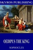 Oedipus the King ebook by Sophocles, F. Storr