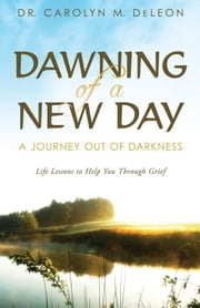 Dawning of a New Day: A Journey Out of Darkness ebook by DeLeon, Carolyn M.