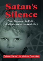 Satan's Silence - Ritual Abuse and the Making of a Modern American Witch Hunt ebook by Debbie Nathan