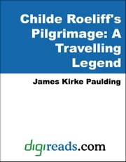 Childe Roeliff's Pilgrimage: A Travelling Legend ebook by Paulding, James Kirke