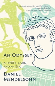 An Odyssey - A Father, a Son, and an Epic ebook by Daniel Mendelsohn