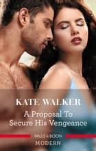 A Proposal To Secure His Vengeance ebook by Kate Walker