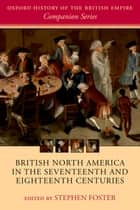 British North America in the Seventeenth and Eighteenth Centuries ebook by Stephen Foster