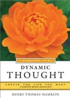 Dynamic Thought, Lessons 5-8 - Create the Life You Want, a Hampton Roads Collection ebook by Henry Thomas Hamblin, Mina Parker