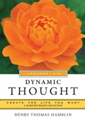 Dynamic Thought, Lessons 5-8 - Create the Life You Want, a Hampton Roads Collection ebook by Henry Thomas Hamblin,Mina Parker