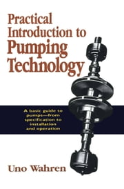 Practical Introduction to Pumping Technology ebook by Wahren, Uno