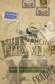 Gifts From Heaven - A Collection of Inspirational Poems for Everyday Living ebook by Fredrick J. Williams Jr.