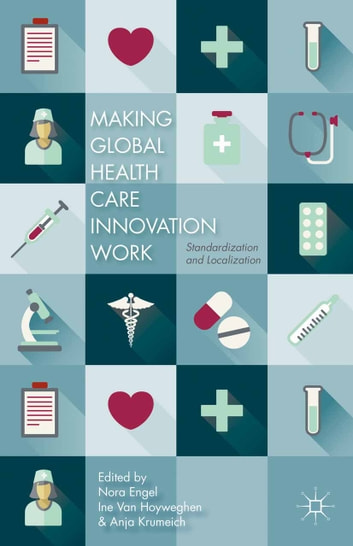Making Global Health Care Innovation Work - Standardization and Localization ebook by