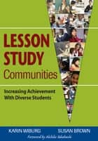 Lesson Study Communities ebook by Susan Brown,Dr. Karin Miller Wiburg