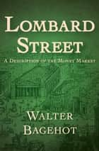 Lombard Street - A Description of the Money Market ebook by Walter Bagehot