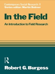 In the Field - An Introduction to Field Research ebook by Robert G. Burgess