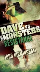 Resistance: Dave vs. the Monsters ebook by John Birmingham