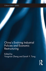 China's Evolving Industrial Policies and Economic Restructuring ebook by Zheng Yongnian,Sarah Y. Tong