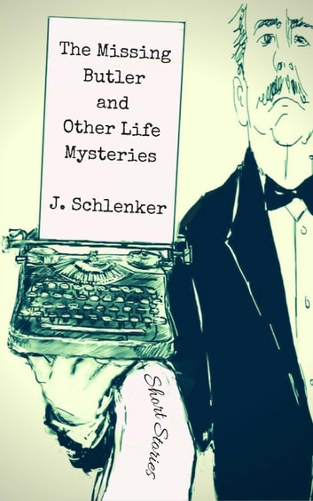 The Missing Butler and Other Life Mysteries ebook by J. Schlenker