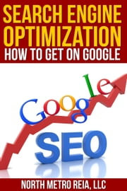 Search Engine Optimization: How to Get on Googles First Page ebook by North Metro REIA