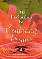 An Invitation to Centering Prayer - Including an Introduction to Lectio Divina ebook by M. Basil Pennington, OCSO