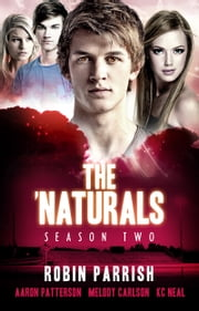 The 'Naturals: Evolution - Episodes 1-4 -- Season 2 ebook by Robin Parrish,Aaron Patterson,Melody Carlson & K.C. Neal