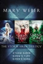 The Storm Siren Trilogy - Storm Siren, Siren's Fury, Siren's Song ebook by Mary Weber