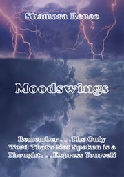 Moodswings - Remember . . .The Only Word That's Not Spoken is a Thought. . Express Yourself ebook by Shamora Renee