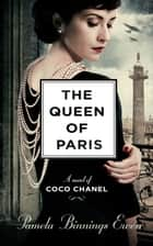 The Queen of Paris - A Novel of Coco Chanel ebook by