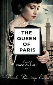 The Queen of Paris - A Novel of Coco Chanel ebook by Pamela Binnings Ewen