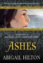 The Guild of the Cowry Catchers, Book 3: Ashes - The Guild of the Cowry Catchers, #3 ebook by Abigail Hilton