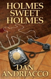 Holmes Sweet Holmes ebook by Dan Andriacco