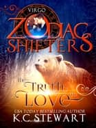 The Truth in Love - A Zodiac Shifters Paranormal Romance: Virgo ebook by K.C. Stewart, Zodiac Shifters