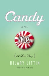 Candy and Me - A Love Story ebook by Hilary Liftin