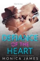 Defiance Of The Heart (Book 2) ebook by Monica James