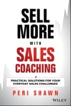 Sell More With Sales Coaching - Practical Solutions for Your Everyday Sales Challenges ebook by Peri Shawn