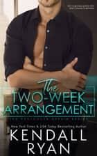 The Two-Week Arrangement ebook by Kendall Ryan