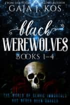 Black Werewolves: Books 1–4 ebook by Gaja J. Kos