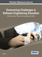 Overcoming Challenges in Software Engineering Education - Delivering Non-Technical Knowledge and Skills ebook by Liguo Yu